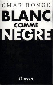 """Omar Bongo """"Blanc comme nègre"""" recueilli par Airy Routier publié chez Grasset."""